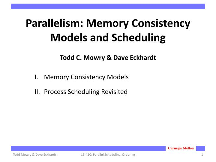 parallelism memory consistency models and scheduling todd c mowry dave eckhardt n.