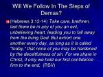 will we follow in the steps of demas1