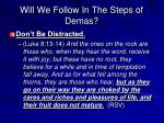 will we follow in the steps of demas2