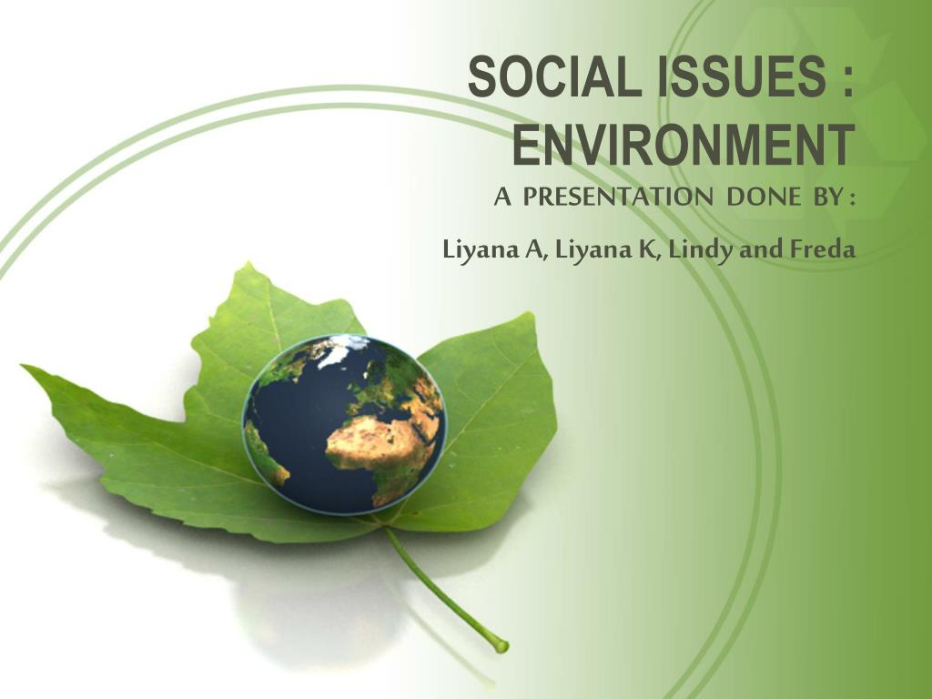 Social issues and environment.