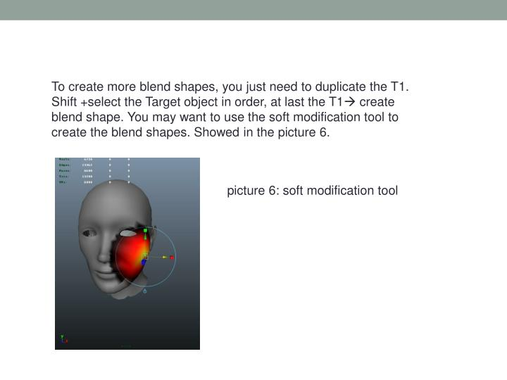 To create more blend shapes, you just need to duplicate the T1. Shift
