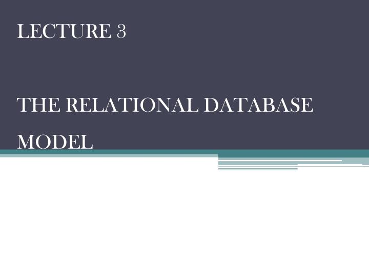lecture 3 the relational database model n.