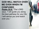 god will watch over me even when i m confused