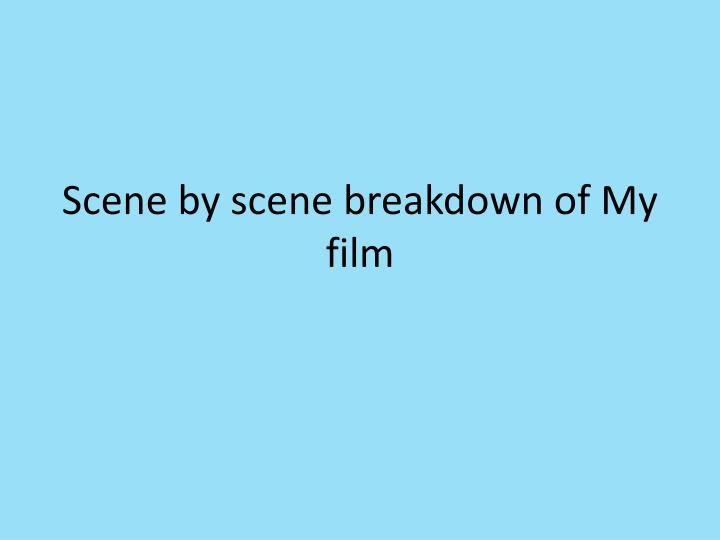 scene by scene breakdown of my film n.