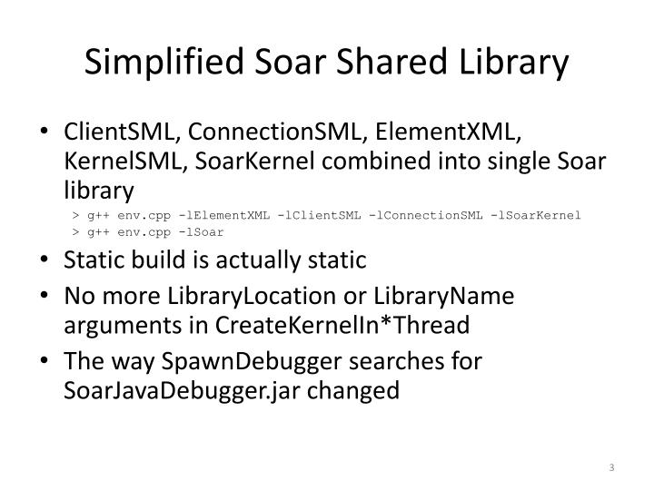 Simplified soar shared library