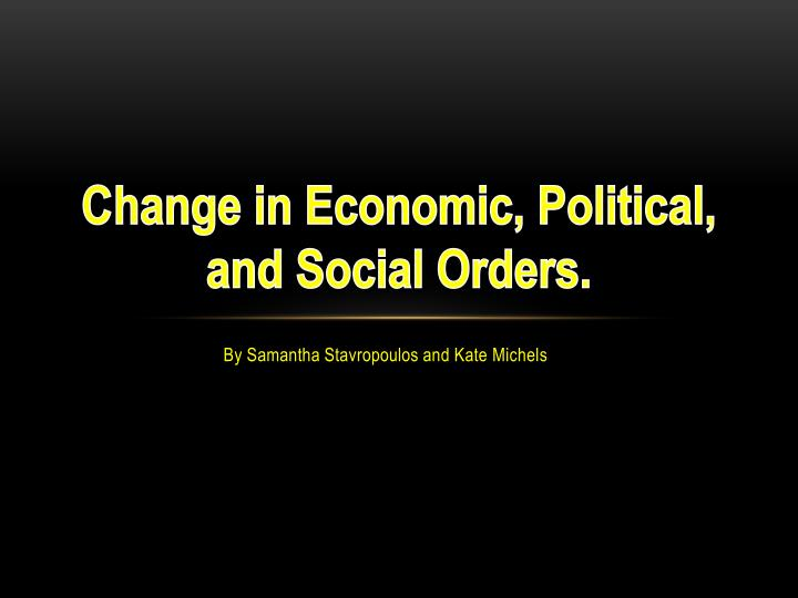 c hange in economic political and social orders n.