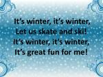 it s winter it s winter let us skate and ski it s winter it s winter it s great fun for me