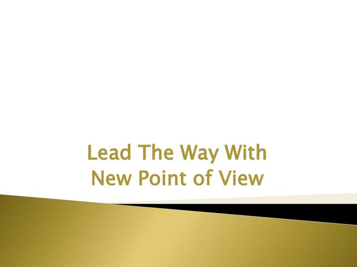 lead the way with new point of view n.
