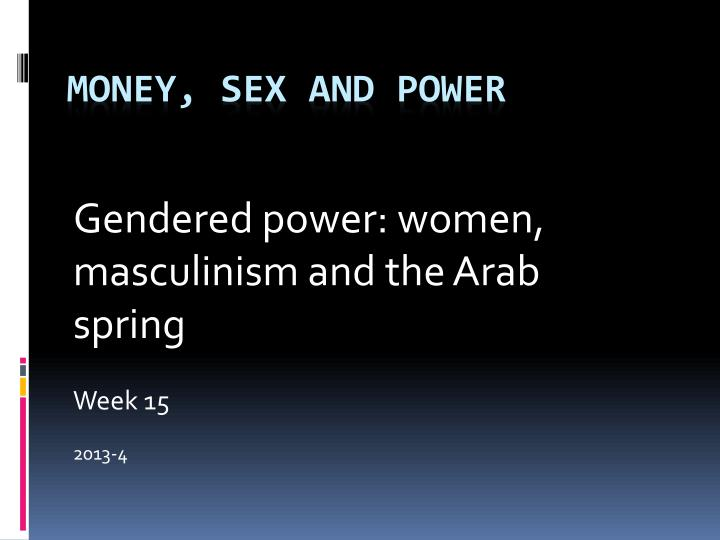 gendered power women masculinism and the arab spring week 15 2013 4 n.