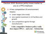 election 2010 business policy issues matter to you as a ppg employee