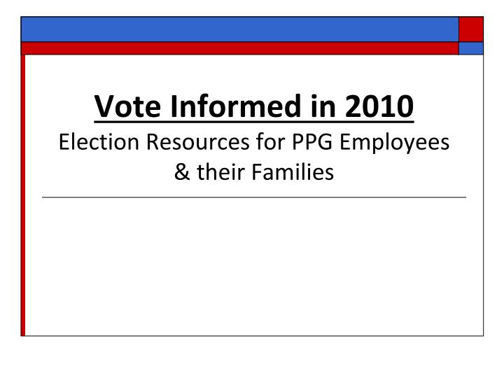 vote informed in 2010 election resources for ppg employees their families n.