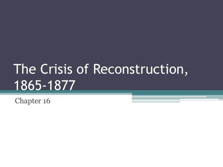 the crisis of reconstruction 1865 1877 n.