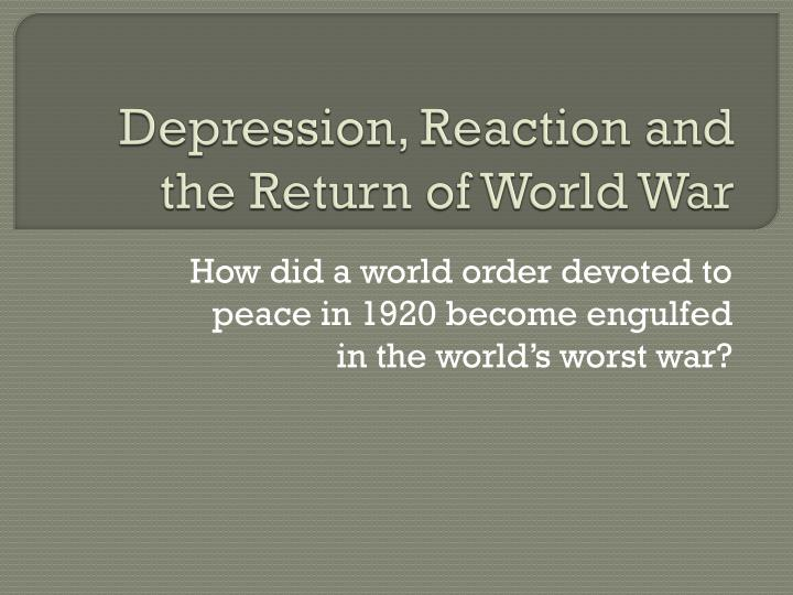 depression reaction and the return of world war n.