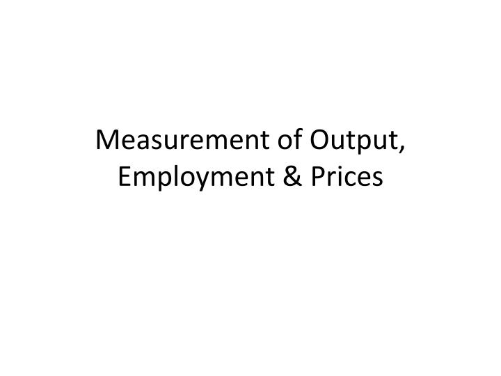 measurement of output employment prices n.
