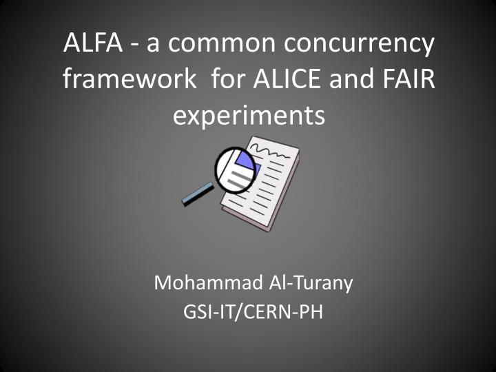alfa a common concurrency framework for alice and fair experiments n.