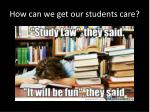 how can we get our students care