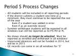 period s process changes