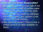 so do we use water responsibly