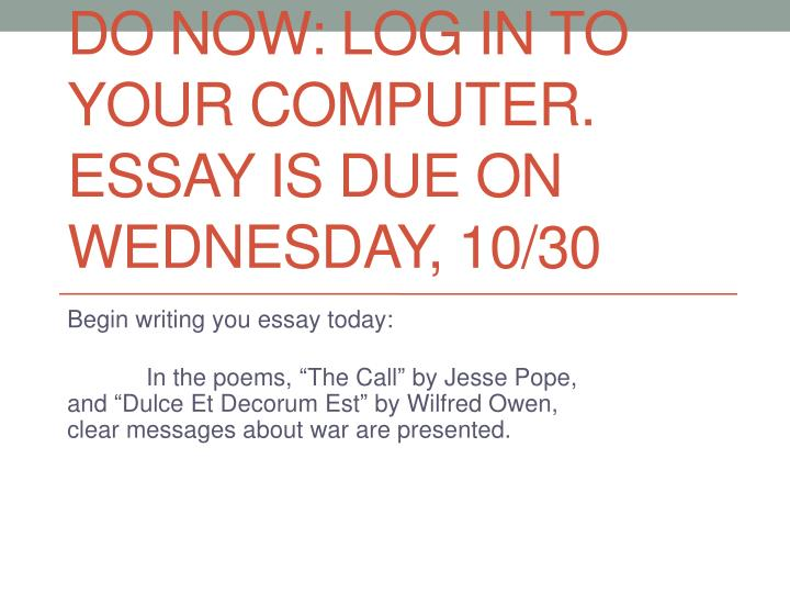 do now log in to your computer essay is due on wednesday 10 30 n.