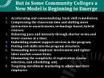but in some community colleges a new model is beginning to emerge
