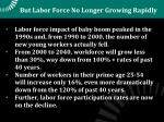 but labor force no longer growing rapidly
