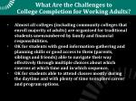 what are the challenges to college completion for working adults