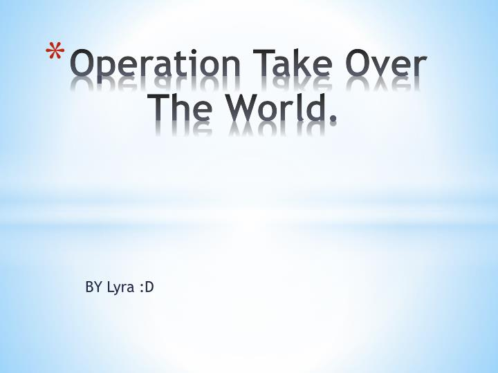 operation take over the world n.