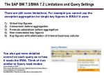 the sap bw 7 3 bwa 7 2 limitations and query settings