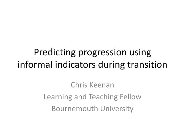 predicting progression using informal indicators during transition n.