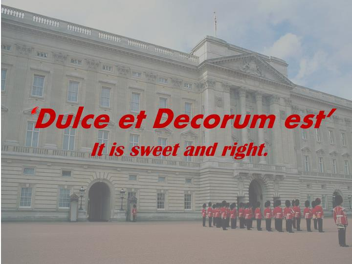 Dulce et decorum e st it is sweet and right