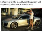 5 of 22 list all the blood types this person with b person can receive in a transfusion