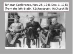 teheran conference nov 28 1943 dec 1 1943 from the left stalin f d roosevelt w churchill