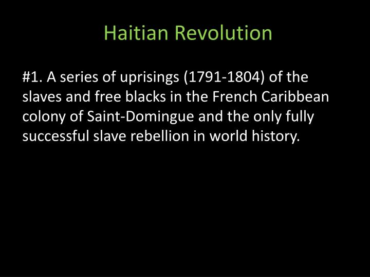 the haitian revolution most successful slave Haitian revolution 1 most successful slave revolt in history most successful slave revolt in history 2nd independentnation in the new.