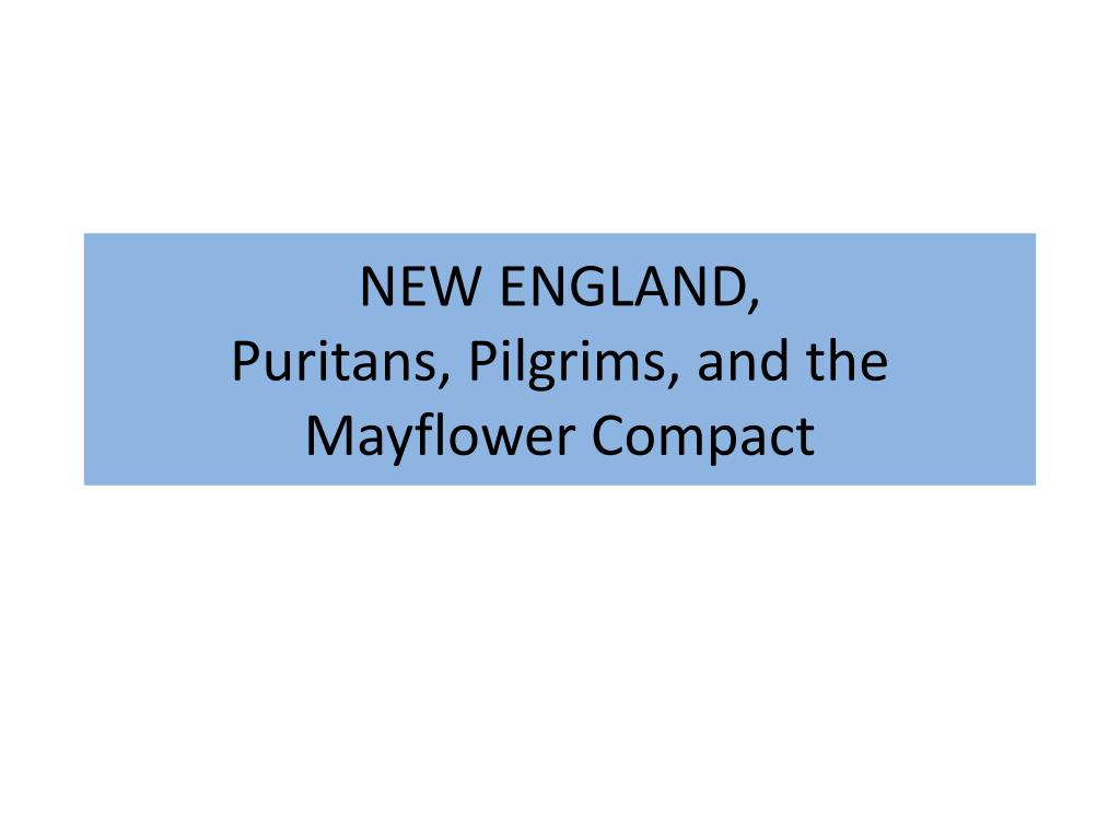 PPT - NEW ENGLAND, Puritans, Pilgrims, and the Mayflower