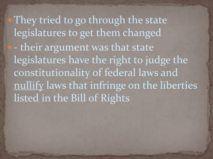 They tried to go through the state legislatures to get them changed