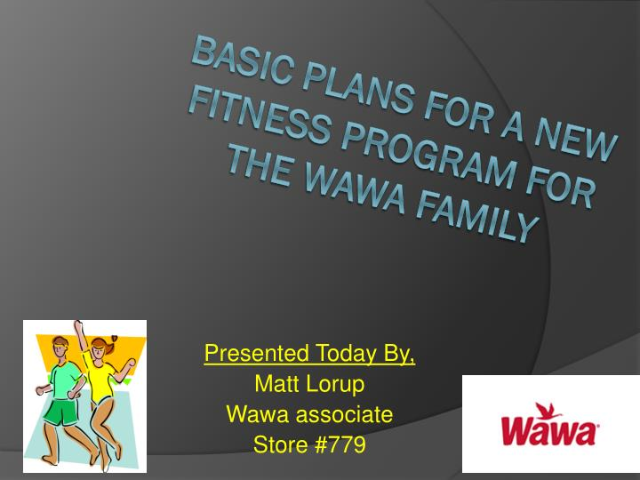presented today by matt lorup wawa associate store 779 n.