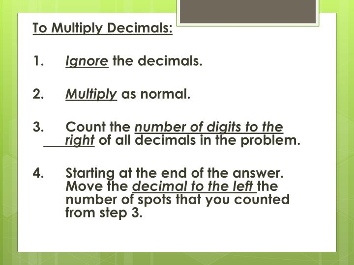 To Multiply Decimals: