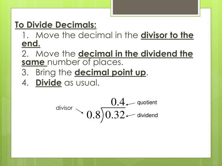 To Divide Decimals: