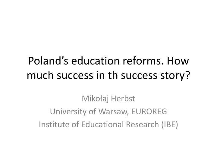 poland s education reforms how much success in th success story n.