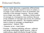 disbursed media