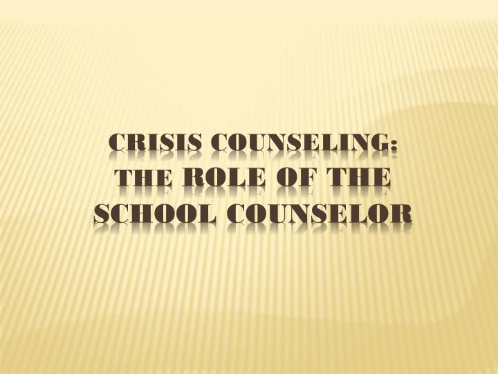 crisis counseling the role of the school counselor n.