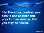 16a therefore confess your sins to one another and pray for one another that you may be healed