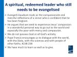 a spiritual redeemed leader who still needs to be evangelised