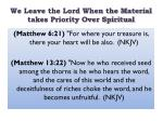we leave the lord when the material takes priority over spiritual