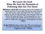 we leave the lord when we feel the demands of following him are too great
