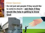 a better question