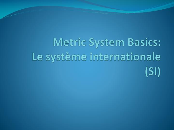 metric system basics le syst me internationale si n.
