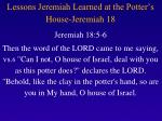 lessons jeremiah learned at the potter s house jeremiah 18