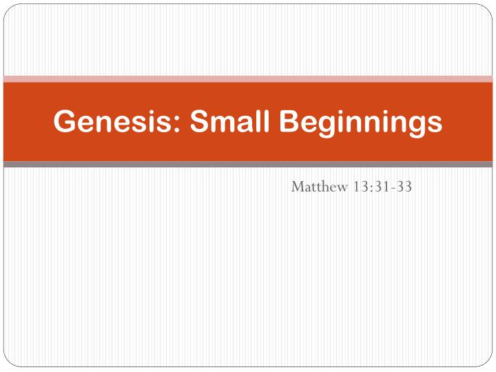 genesis small beginnings n.