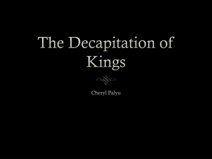 the decapitation of kings n.